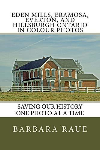Eden Mills, Eramosa, Everton, and Hillsburgh Ontario in Colour Photos: Saving Our History One Photo at a Time (Cruising Ontario Book 65) (English Edition)