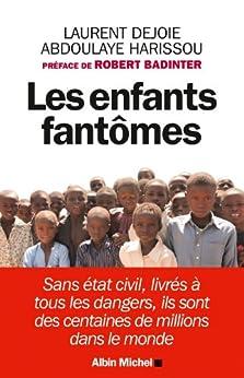 Les Enfants fantômes : Sans état-civil, livrés à tous les dangers, ils sont des centaines de millions dans le monde par [Dejoie, Laurent, Harissou, Abdoulaye]