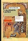 L'alchimista antico. Dall'Egitto greco-romano a Bisanzio