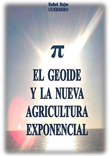 El geoide y la nueva agricultura exponencial por Rafael Rojas Guerrero