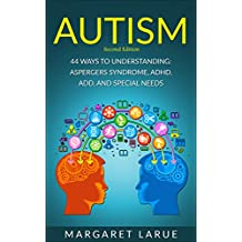 Autism: 44 Ways to Understanding- Aspergers Syndrome, ADHD, ADD, and  Special Needs (Autism, Aspergers Syndrome, ADHD, ADD, Special Needs, Communication, Relationships) (English Edition)