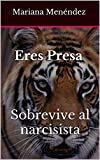 Eres Presa Sobrevive al narcisista (Narcisismo nº 1)