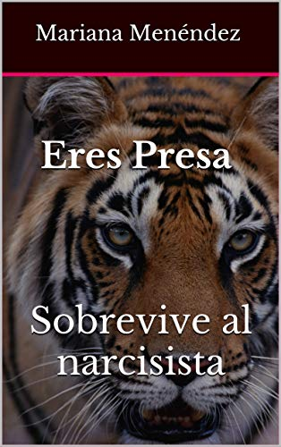 Eres Presa Sobrevive al narcisista (Narcisismo nº 1) por Mariana Menéndez