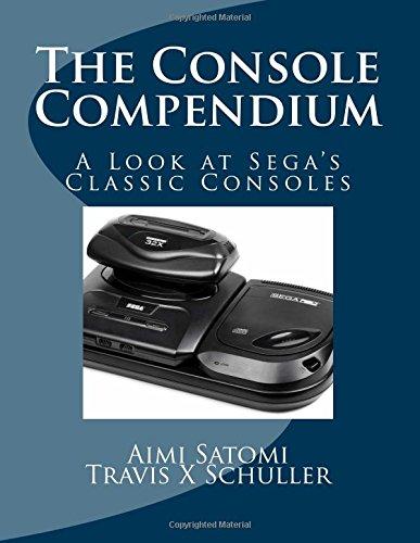 The Console Compendium: A Look at Sega's Classic Consoles: Volume 1