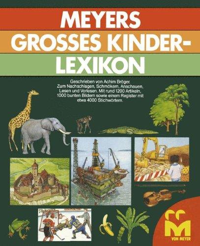 Meyers Großes Kinderlexikon: Ein Buch zum Nachschlagen, Schmökern, Anschauen, Lesen und Vorlesen