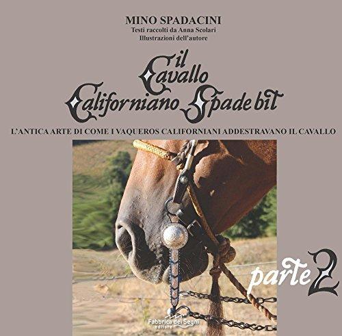 Il cavallo californiano Spade Bit. L'antica arte di come i Vaqueros californiani addestrano il cavallo: 2