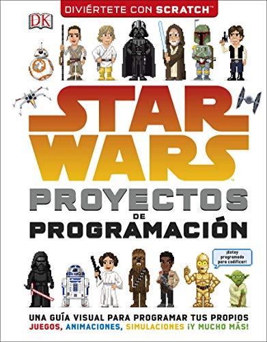 Star Wars Proyectos de programación: Una guía para aprender a programar tus propios juegos, animaciones y simulaciones por Varios autores