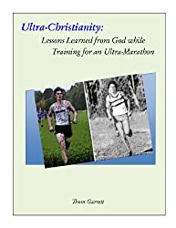 Ultra-Christianity: Lessons Learned from God while Training for an Ultra-Marathon