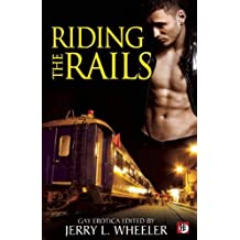 Riding the Rails: Locomotive Lust and Carnal Cabooses by Jerry L. Wheeler (2011-12-20)