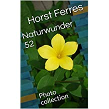 Naturwunder 52: Photo collection (German Edition)