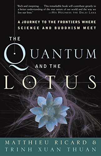 The Quantum and the Lotus: A Journey to the Frontiers Where Science and Buddhism Meet por Matthieu Ricard