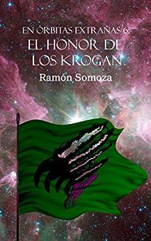 El honor de los Krogan (En órbitas extrañas nº 6) (Spanish Edition) by [Somoza, Ramón]