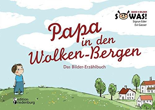 Papa in den Wolken-Bergen - Das Bilder-Erzählbuch für Kinder, die einen geliebten Menschen verloren haben (SOWAS! Band 9 BILDER)