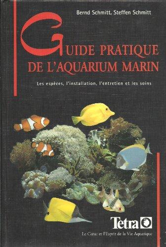 Guide pratique de l' aquarium marin. Les espèces, l'installation, l'entretien et les soins aux poissons