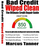 Bad Credit Wiped Clean: The Ultimate Credit Repair Guide