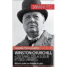 Winston Churchill « Du sang, de la sueur et des larmes »: Résister pour un monde en paix (Grandes Personnalités t. 11)