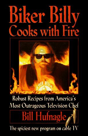 Biker Billy Cooks with Fire by Bill Hufnagle (1995-08-01)
