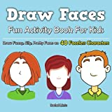 Draw Faces - Fun Activity Book For Kids: Drawing Funny, Silly, Pretty Faces on 40 Faceless Characters! Painting & Coloring Book: Volume 22 (Coloring Book For Kids)