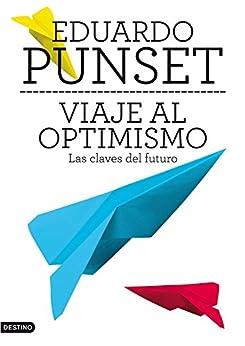 Viaje al optimismo: Las claves del futuro de [Punset, Eduardo]