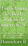 """2. Fortsetzung des Buchs """"Ruf an die innere Welt"""": Was aus meiner Psychose entstand - Ein allmähliches geistiges Erwachen"""