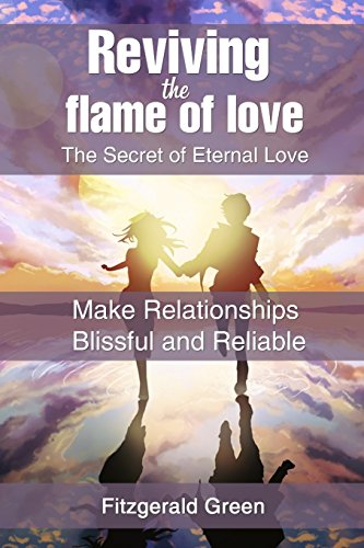 Reviving the Flame of Love: The Secret of Eternal Love: Make Relationships Blissful and Reliable: Volume 1 (Relationship books)