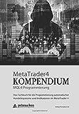 MetaTrader 4 KOMPENDIUM - MQL4 Programmierung: Das Fachbuch für die Programmierung automatischer Handelssysteme und Indikatoren im MetaTrader 4