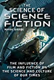 The Science of Science Fiction: The Influence of Film and Fiction on the Science and Culture of Our Times - Mark Brake