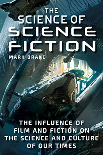 The Science of Science Fiction: The Influence of Film and Fiction on the Science and Culture of Our Times por Mark Brake