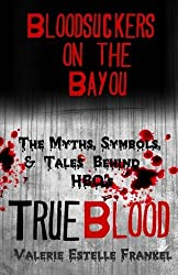 Bloodsuckers on the Bayou: The Myths, Symbols, and Tales Behind HBO's True Blood by Valerie Estelle Frankel (2013-07-27)