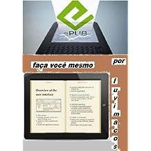ePub - faça você mesmo: modo simplificado de converter/produzir livros em ePub (Portuguese Edition)