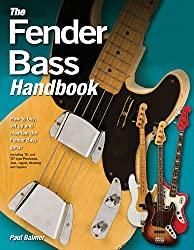 Fender Bass Handbook: How to Buy, Maintain, Set Up, Troubleshoot, and Modify Your Bass