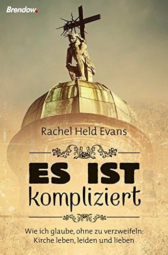 Buchseite und Rezensionen zu 'Es ist kompliziert: Wie ich glaube, ohne zu verzweifeln: Kirche leben, leiden und lieben' von Rachel Held Evans