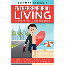 Entrepreneurial Living: 7 Steps to Independence (English Edition)