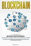 Blockchain: Bitcoin für Anfänger. Das Handbuch für Bitcoin, Ethereum, IOTA, Litecoin, Wallet (Bitcoin Wallet, Bitcoin Miner, Crypto, Cryptocurrency, Block Chain, Crypto Coins, Blockchain Technologie)
