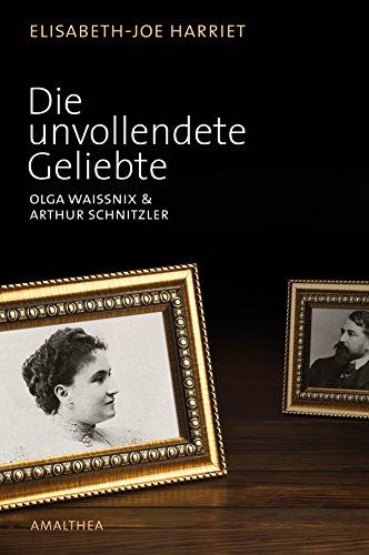 Die unvollendete Geliebte: Olga Waissnix & Arthur Schnitzler