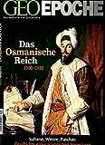 GEO Epoche 56/2012: Das osmanische Reich. 1300 1922 -  Sultan, Wesire, Paschas. Geschichte eines islamischen Imperiums -