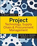 The Wiley Guide to Project Technology, Supply Chain, and Procurement Management (The Wiley Guides to the Management of Projects)