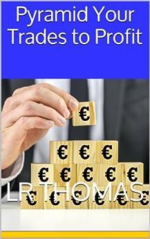 Pyramid Your Trades to Profit (English Edition) von [Thomas, LR]