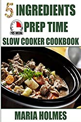 5 Ingredients 15 Minutes Prep Time Slow Cooker Cookbook