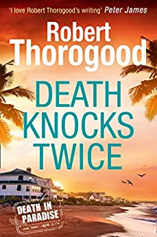 Death Knocks Twice (A Death in Paradise Mystery, Book 3) by [Thorogood, Robert]