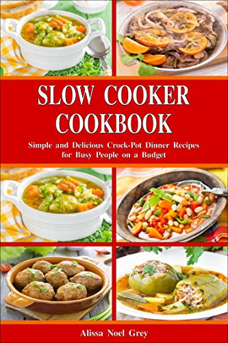 Slow Cooker Cookbook: Simple and Delicious Crock-Pot Dinner Recipes for Busy People on a Budget: Healthy Dump Dinners and One-Pot Meals (Breakfast, Lunch ... Dinner Made Simple Book 1) (English Edition)