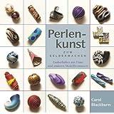 Perlenkunst zum Selbermachen: Zauberhaftes aus Fimo und anderen Modelliermassen von Blackburn. Carol (2010) Gebundene Ausgabe