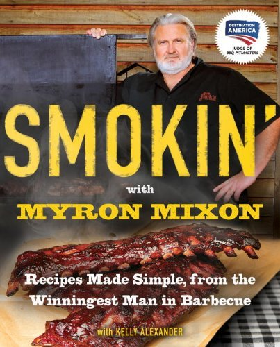 Smokin' with Myron Mixon: Recipes Made Simple, from the Winningest Man in Barbecue by Myron Mixon (2011-05-10) par Myron Mixon;Kelly Alexander
