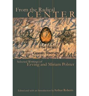 [(From the Radical Center: The Heart of Gestalt Therapy)] [Author: Erving Polster] published on (March, 2000)