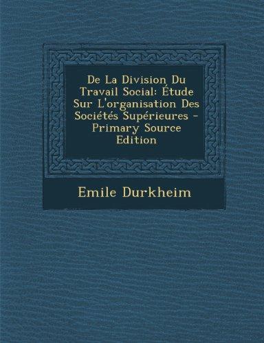 De La Division Du Travail Social: Étude Sur L'organisation Des Sociétés Supérieures - Primary Source Edition