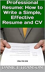 Professional Resume: How to Write a Simple, Effective Resume and CV (English Edition)