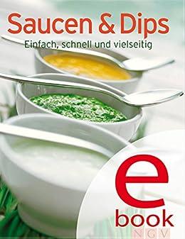 Saucen & Dips: Unsere 100 besten Rezepte in einem Kochbuch von [Naumann & Göbel Verlag]