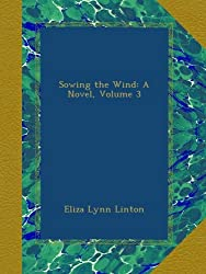 Sowing the Wind: A Novel, Volume 3