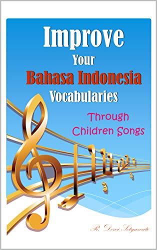 Improve Your Bahasa Indonesia Vocabularies Through Children Songs (English Edition)