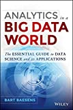 Analytics in a Big Data World: The Essential Guide to Data Science and its Applications (SAS Institute Inc)